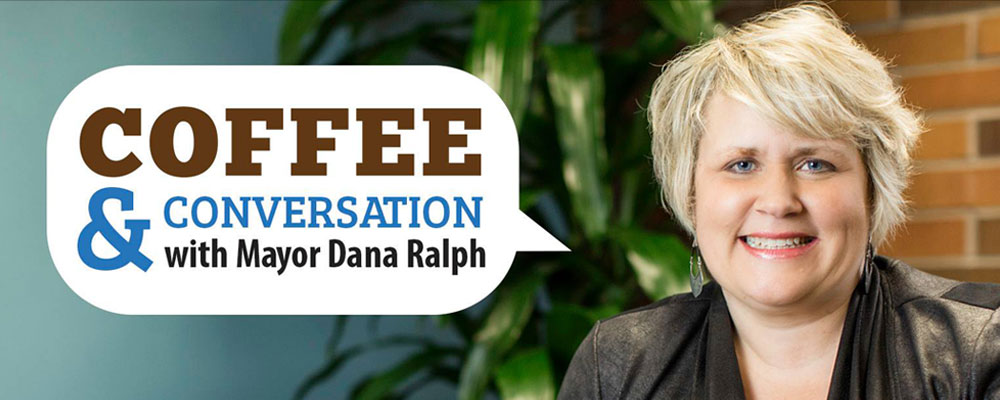 Coffee & Conversation with Mayor Dana Ralph will be Monday, Feb. 25