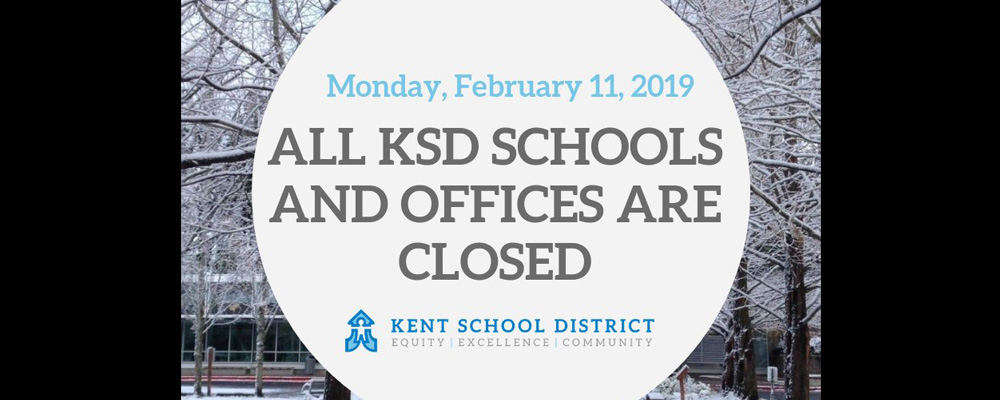 Kent School District will be CLOSED Monday, Feb. 11